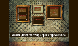 William Glasser: Releasing the power of positive choice