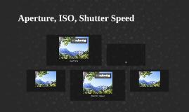 Aperture, ISO, Shutter Speed