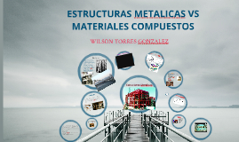 Estructuras Metalicas VS Materiales Compuestos