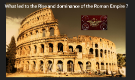 What led to the Rise and dominance of the Roman Empire