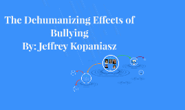 The Dehumanizing Effects of       Bullying