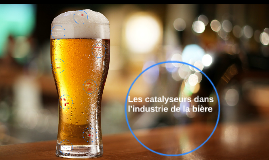 Les catalyseurs dans l'industrie de la bière