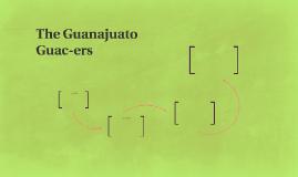 The Guanajuato Guac-ers