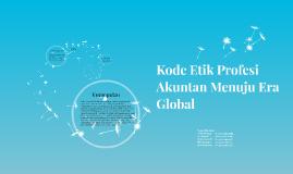 Copy of Kode Etik Profesi Akuntan Menuju Era Global