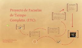Proyecto de Escuelas de Tiempo Completo. (ETC).
