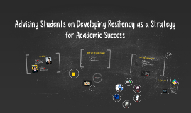 Copy of Advising Students on Developing Resiliency as a Strategy for Academic Success