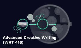 Advanced Creative Writing (WRT 416)