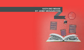 Kath and the mouse by jasleen kaur on prezi ccuart Choice Image