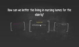 How can we better the living in nursing homes for the elderl