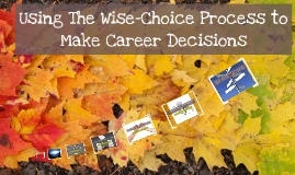 wise choice process Wise choice process academic confidence/success did poorly in school at oregon and since then i have felt inadequate if can push myself to do well in school i believe will gain that confidence back.