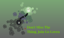 Don't Miss The Thing, Join Go Green