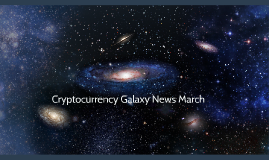 Cryptocurrency Galaxy News March