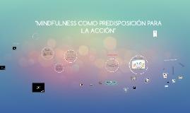 """MINDFULNESS COMO PREDISPOSICIÓN PARA LA ACCIÓN"""