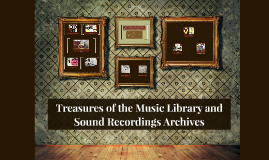 Treasures of the Music Library and Sound Recordings Archives