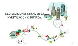 Copy of 2.1.2 DECISIONES ETICAS EN LA INVESTIGACION CIENTIFICA.