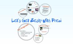 Let's Get Zesty With Prezi