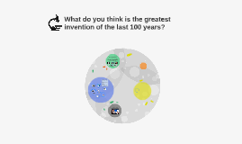 What do you think is the greatest invention of the last 100