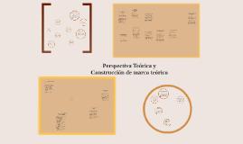 Perspectiva Teórica y Construcción de marco teórico