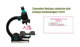 Copy of Tamadun Melayu sebelum dan selepas kedatangan Islam