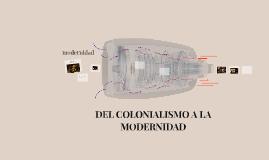DEL COLONIALISMO A LA MODERNIDAD