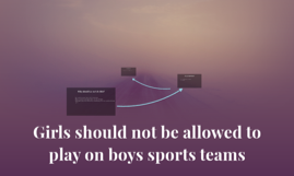 Should girls be allowed to play on boys sports team?
