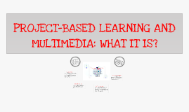 PROJECT-BASED LEARNING AND MULTIMEDIA: WHAT IT IS?