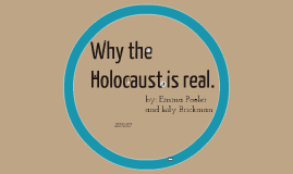 Why the Holocaust was real.