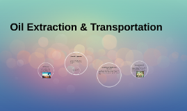 Copy of Oil Extraction & Transportation