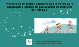 Proyecto de Innovación Educativa para la mejora de la adaptación e integración socioescolar en alumnado de 1º ESO