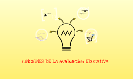 Funciones de la evaluacion educativa: calificacion, certificacion, acreditacion y formacion.