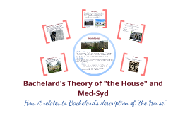 "Bachelard's Theory of the ""House"" and Med-Syd"