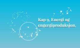 Kap 9, Energi og engergiproduksjon.