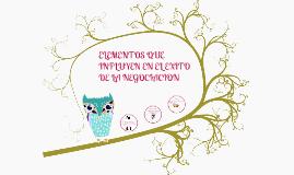 Copy of ELEMENTOS QUE INFLUYEN EN EL EXITO DE LA NEGOCIACION