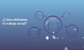 ¿Cómo definimos el trabajo social?
