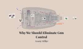 Why We Should Elliminate Gun Control