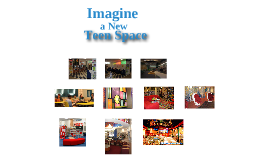 Imagine a New Teen Space