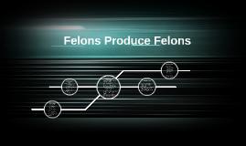 Felons Produce Felons