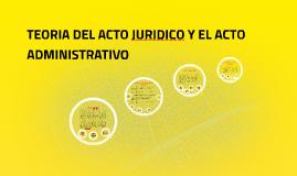Copy of TEORIA DEL ACTO JURIDICO Y EL ACTO ADMINISTRATIVO