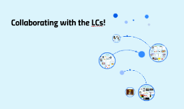 Collaborating with the LCs!