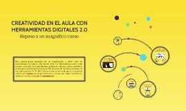 Copy of CREATIVIDAD EN EL AULA CON HERRAMIENTAS DIGITALES 2.0