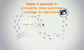 Analisis de planeación de presupuestos, nuevas operaciones y