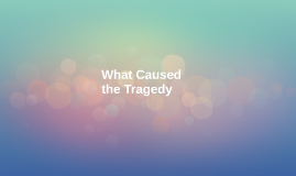 What Caused the Tradgedy