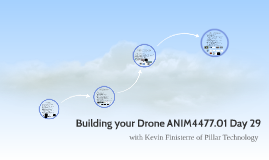 Building your Drone ANIM4477.01 Day 29