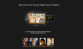 "Welcome to the ""Secret Traffic Source"" Webinar -"
