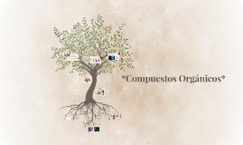 Copy of *Compuestos Organicos.