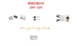 Copy of México siglo XX 1940 - 1970