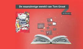 Copy of De waanzinniige wereld van Tom Groot