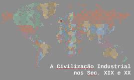 A Civilização Industrial nos Sec. XIX e XX
