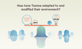 How have Texans adapted to and modified their environment?