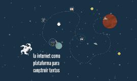 Copy of la internet como platforma para construir textos